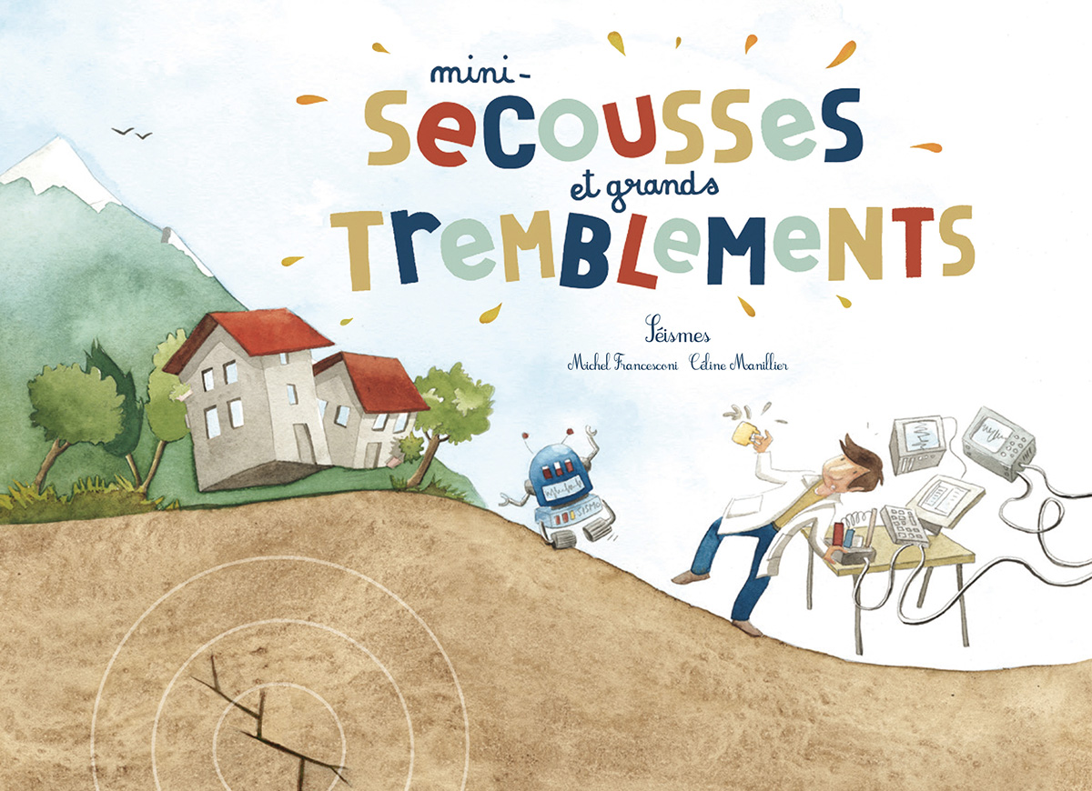 Mini-secousses et grands tremblements - Secousse, tremblement, séisme !